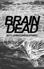 Brain Dead [HIATUS] by layingonadeathbed