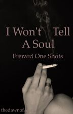 I Won't Tell A Soul (frerard one shots) by thedawnofApril