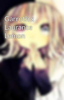 Garroth x Laurance Lemon - kuroi~Chan - Wattpad