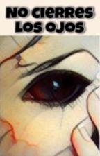 No cierres los ojos by -liniii
