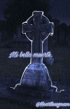 Mi bella muerte☠ by heartlessGmam