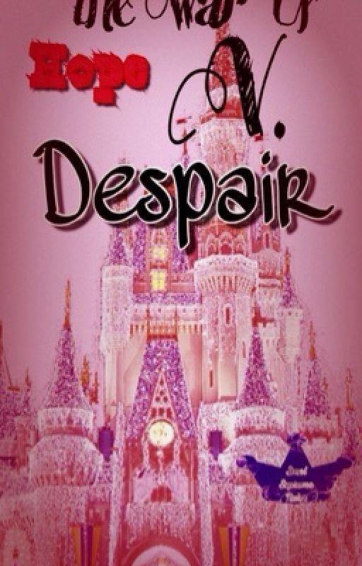 The War of Hope v. Despair. by SmolCuteChisa