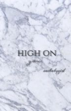 High On You«ON HOLD» by -jelenuhr