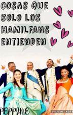 COSAS QUE SOLO LOS HAMILFANS ENTIENDEN by Peppine