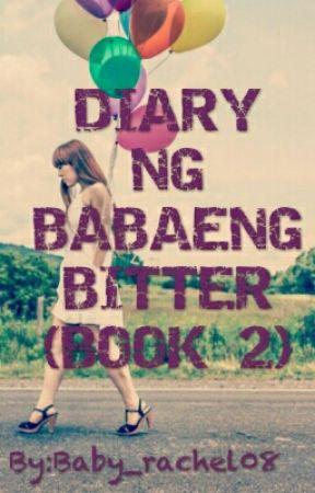 Diary ng Babaeng Bitter(Di na Bitter) Book 2 by Baby_rachel08