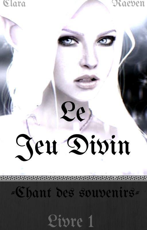 Le Jeu Divin -Chant des souvenirs- by ClaraReaven