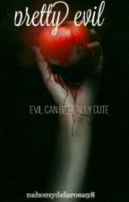 Pretty Evil © by nahomydelarosa98