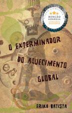 O Exterminador do Aquecimento Global by erikasbat