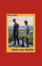 treat you better • dolan twins  by dolansknj