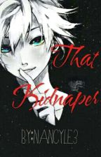 That Kidnapper (Yandere x Reader) by Chuu030