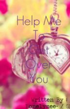Help Me To Get Over Him (One Shot)~ by lonelymee