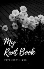 My rant book by Psychopathique
