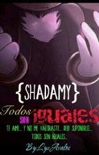 shadamy: todos son iguales by LyzAvalos