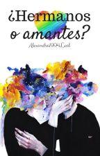 ¿Hermanos o amantes? || #¿HoA?1 by Alexandra1994Leal