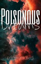 Poisonous Dreams √   by MaraudersPotterhead
