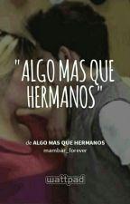 Algo mas que hermanos by mambar_forever