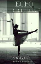 Echo-A Ballet Story by radiant_purity