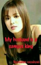 My Husband is a Campus King (On Going..) by missdemonrose