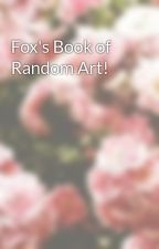 Fox's Book of Random Art! by FoxTheGamer2015