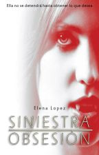 Siniestra Obsesión [PRÓXIMAMENTE] by ElenaaL04
