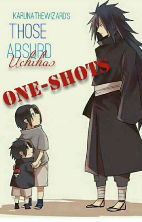 Those Absurd Uchihas [Uchiha Family One-Shots] REQUESTS OPEN by KarunatheWizard