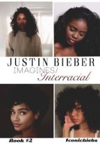 Justin Bieber Imagines/Interracial •Book Two• by Aliciax33