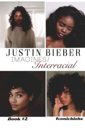 Justin Bieber Imagines/Interracial •Book Two• by iconicbiebs