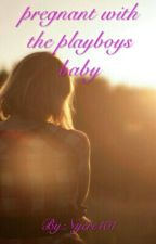 Pregnant with the Playboy Baby by princess1232110
