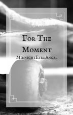 For The Moment - Percy Jackson Fanfiction by MidnightEyedAngel