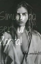 Simulando ser una Zorra! by Soy_invisible00