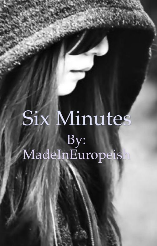 Six Minutes by MadeInEuropeish