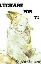 Luchare Por Ti  by vania_piberuis_wilde
