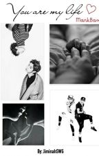 You are my life ♡    GOT7 [MarkBam] by JiminahSWG