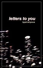 letters to you by typicalyssa