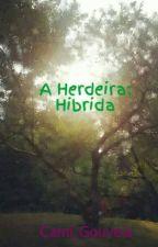 A Herdeira: Hibrida. by millebelieber