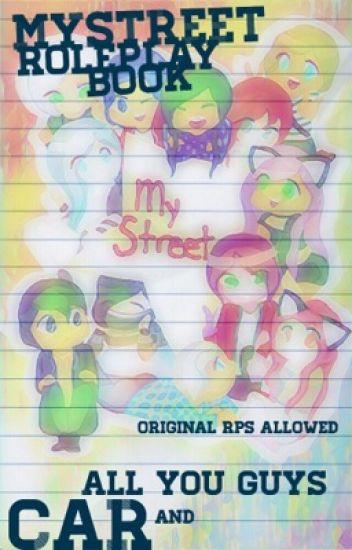 MyStreet Roleplay Book (Original RP's Also)[]DISCONTINUED[]