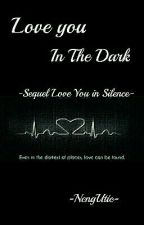 Love You In The Dark (Sequel Love You In Silence) by NengUtie