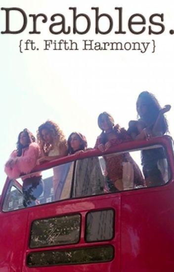 Drabbles. {Fifth Harmony}