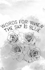 words for when the sky is blue by rosesandchem