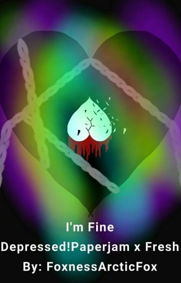 im fine (Depressed!paperjam x fresh)