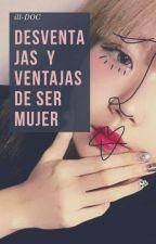 Ventajas y Desventajas de ser Mujer.  by miketsune