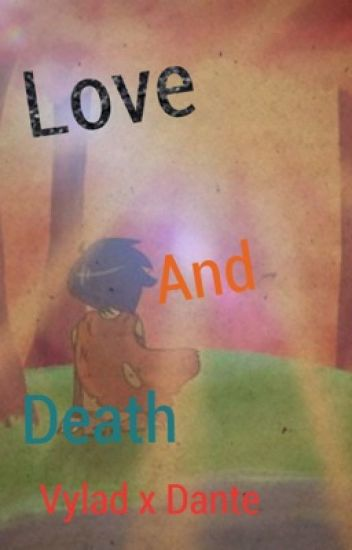 Love and death ( Vylante )  (sad story) (happy story)