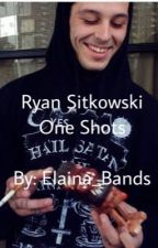 Ryan Sitkowski One Shots by Elaina_Bands