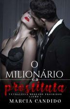O milionário e a Prostituta (Completo) by MarciaCandido