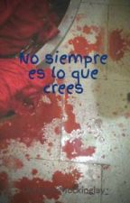 No siempre es lo que crees by SinIdentidad_