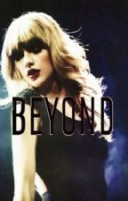 Beyond. { A Taylor Swift Fanfic } by swift_simplicity