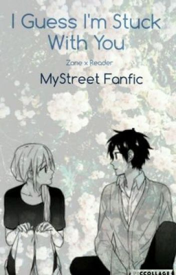 I Guess I'm Stuck With You | Zane X Reader (Female Reader)