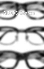 ADIOS  #aaron by ASN3F0_N1S