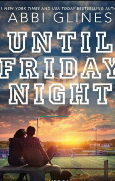 UNTIL FRIDAY NIGHT.  (Abbi Glines)