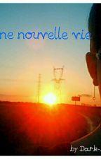 Une nouvelle vie (en pause) by dark-heart18